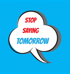 stop saying tomorrow motivational and vector image