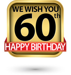 we wish you 60th happy birthday gold label vector image