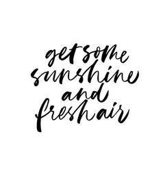 Get some sunshine and fresh air phrase vector