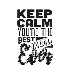 mother quote keep calm you are best mom ever vector image