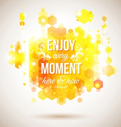 Enjoy every moment here and now Motivating bright vector