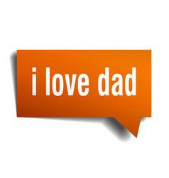 i love dad orange 3d speech bubble vector image