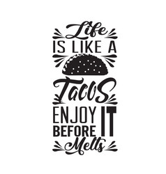 Tacos quote good for cricut life is like tacos vector