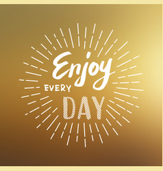 lettering enjoy every day vector image