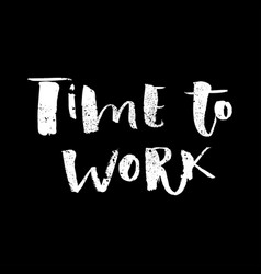 a positive word calls for action time to work vector image