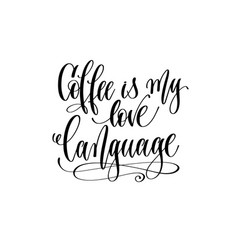 Coffee is my love language - black and white hand vector