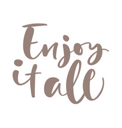 Enjoy it all hand drawn text trendy hand vector