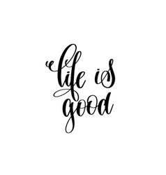 life is good - hand written lettering inscription vector image