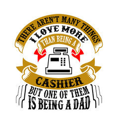 cashier dad father day quote and saying good for vector image