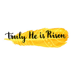 Easter greeting card truly he is risen hand vector