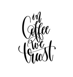 In coffee we trust - black and white hand vector