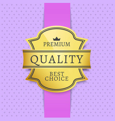 premium quality best choice label with text vector image