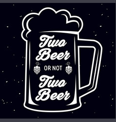 two beer or not two beer - beer themed quote vector image