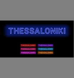 neon name of thessaloniki city vector image