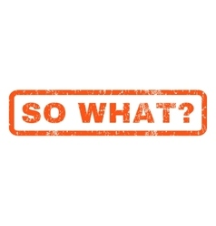 So What Question Rubber Stamp vector