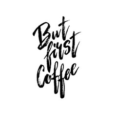 but first coffee modern brush calligraphy vector image