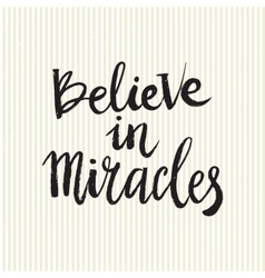 Hand drawn phrase Believe in miracles vector image