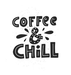 Coffee and chill lettering vector