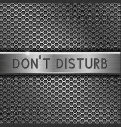 Don t disturb metal plate with inscription on vector