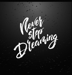 never stop dreaming modern brush calligraphy vector image