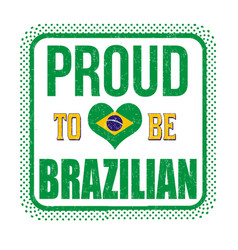 proud to be brazilian sign or stamp vector image