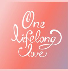 Lettering the inscription one lifelong love vector