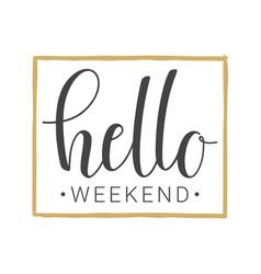 Handwritten lettering of hello weekend vector