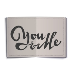 You and Me Hand-lettering text Handmade vector