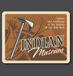 Wild west indian retro museum tomahawk and wigwam vector