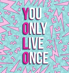 Yolo inspiration motivation quote 80s background vector image