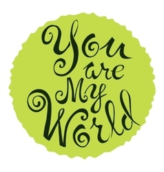 Text of you are my world on a green circle vector