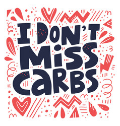 i dont miss carbs hand drawn stylized lettering vector image