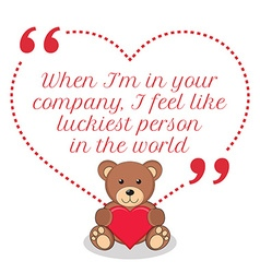 Inspirational love quote When Im in your company I vector image