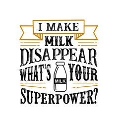 i make milk disappear what s your superpower food vector image