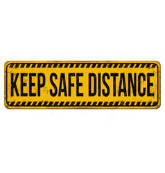 keep safe distance vintage rusty metal sign vector image