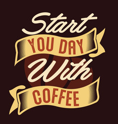 start you day with coffee coffee quotes vector image