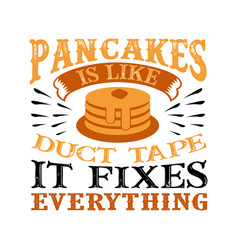 Pancakes is like duct tape it fixes everything vector