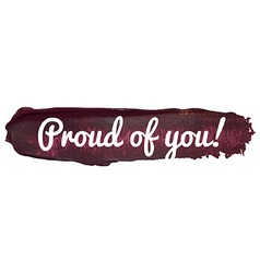 Proud of You Banner on a Paint Smear vector image vector image