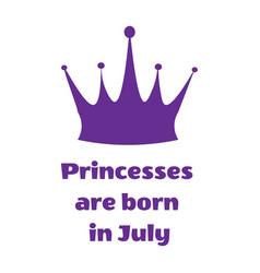 Purple princess inscription are born in july and vector