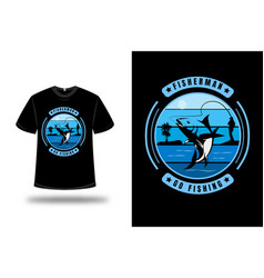 t-shirt fisherman go fishing color blue gradient vector image