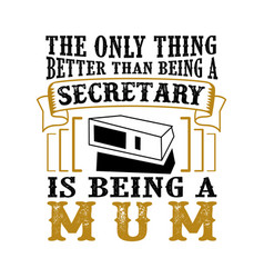 only thing better than being a secretary is vector image