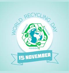 15 november world recycling day vector image vector image