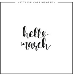Hello march Time of year Phrase in english vector image
