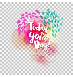 Today is your day at transparent vector image