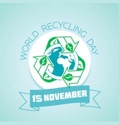 world recycling day november vector image