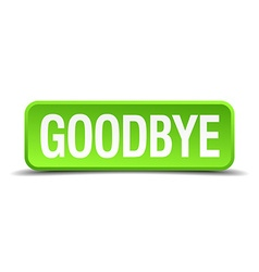 Goodbye green 3d realistic square isolated button vector