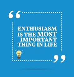 Inspirational motivational quote enthusiasm is the vector