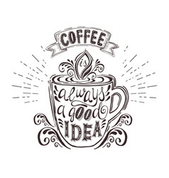 quote on coffee cup coffee is always a good idea vector image vector image