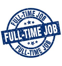 full-time job blue round grunge stamp vector image