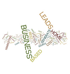 The best home based business leads text vector